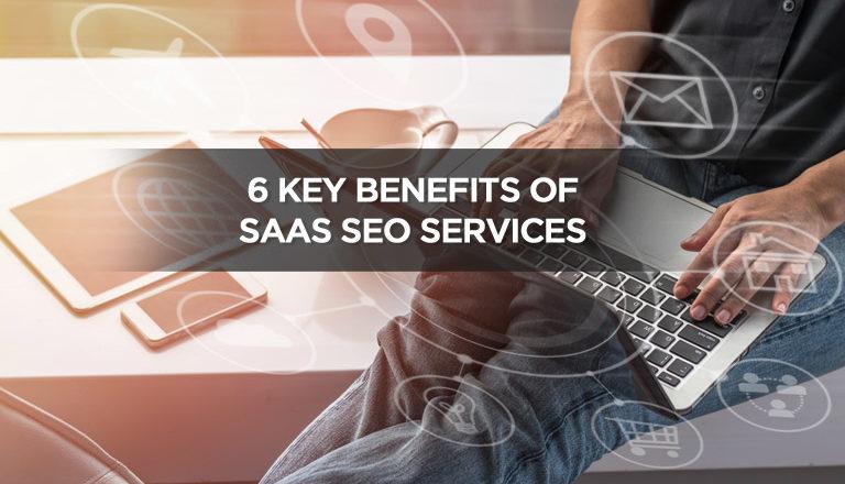 6 Key Benefits of SaaS SEO Services