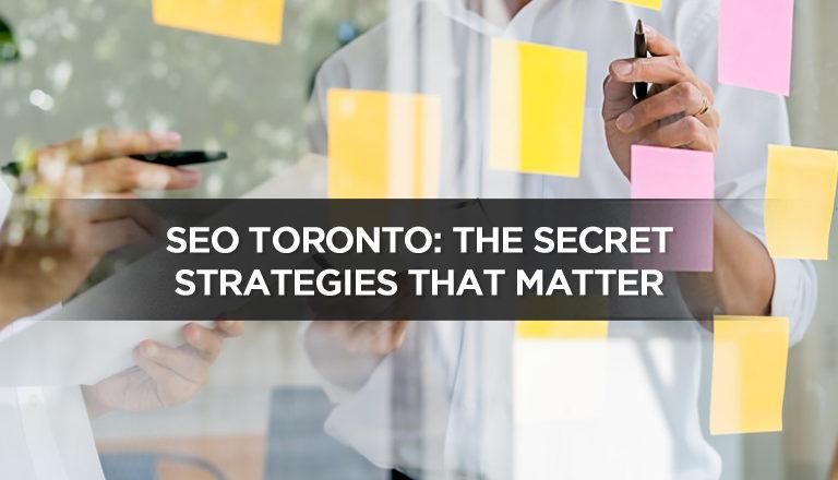 SEO Toronto: The Secret Strategies That Matter